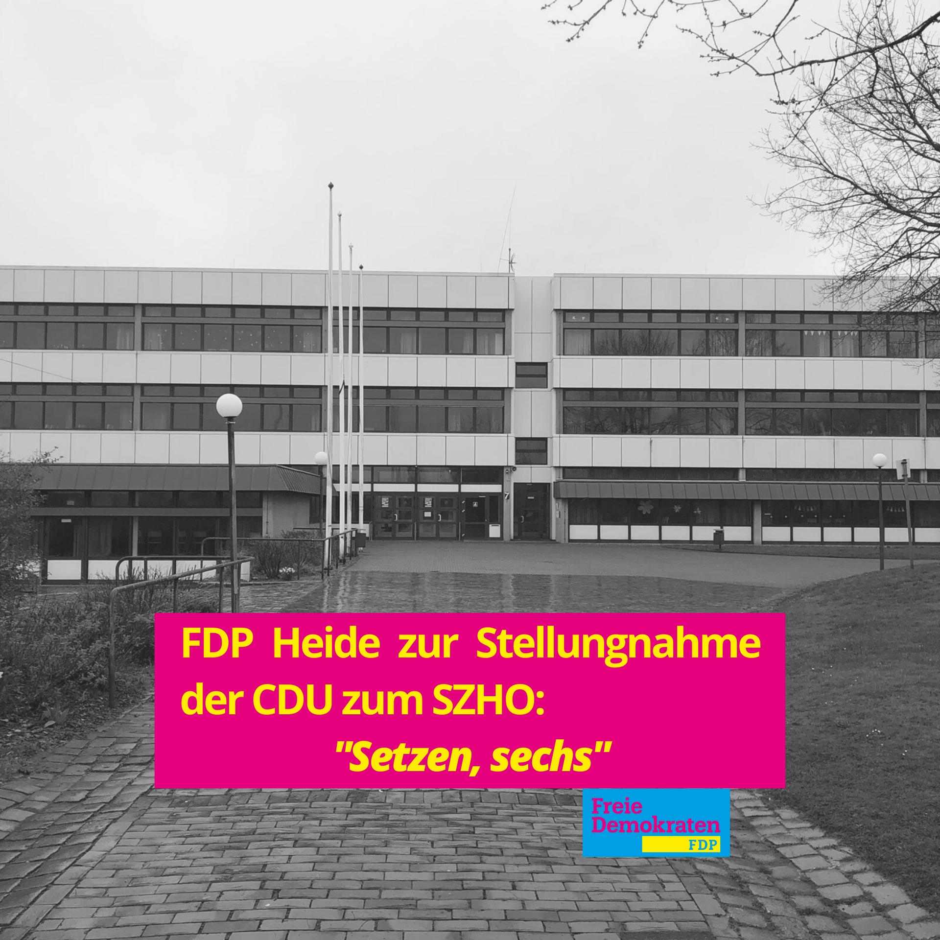 "FDP Heide zur Stellungnahme der CDU zum SZHO: ""Setzen, sechs!"""